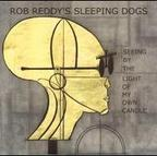 Rob Reddy's Sleeping Dogs - Seeing By The Light Of My Own Candle