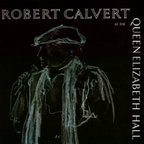 Robert Calvert - At The Queen Elizabeth Hall