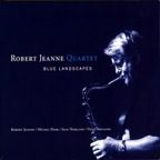 Robert Jeanne Quartet - Blue Landscapes