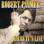 Robert Palmer - Maybe It's Live