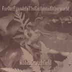 Robin Crutchfield - For Our Friends In The Enchanted Otherworld
