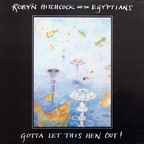 Robyn Hitchcock And The Egyptians - Gotta Let This Hen Out!