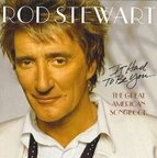 Rod Stewart - It Had To Be You ... · The Great American Songbook