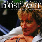 Rod Stewart - The Story So Far · The Very Best Of