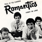 Romantics - Tell It To Carrie