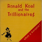 Ronald Koal And The Trillionaires - What A Bargain!