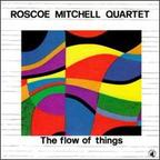 Roscoe Mitchell Quartet - The Flow Of Things