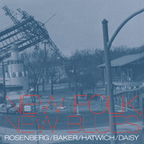 Rosenberg / Baker / Hatwich / Daisy - New Folk, New Blues