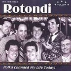 Rotondi - Polka Changed My Life Today!