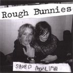 Rough Bunnies - Saved My Life