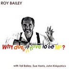 Roy Bailey - Why Does It Have To Be Me?