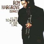 Roy Hargrove Quintet - With The Tenors Of Our Time