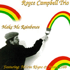 Royce Campbell Trio - Make Me Rainbows