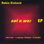 Rubin Kinkaid - Not A War e.p.