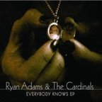 Ryan Adams & The Cardinals - Everybody Knows e.p.