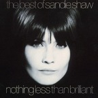 Sandie Shaw - The Best Of Sandie Shaw · Nothing Less Than Brilliant