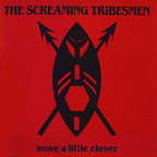 Screaming Tribesmen - Move A Little Closer