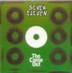 Seven Eleven - The Come Out