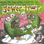 Sewer Trout - From The Forgotten Memories Of Punks Failed Hopes And Forgotten Dreams Loom...