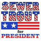Sewer Trout - Sewer Trout For President