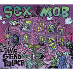 Sex Mob - Dime Grind Palace