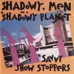 Shadowy Men On A Shadowy Planet - Savvy Show Stoppers