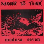Shudder To Think - Medusa Seven