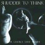 Shudder To Think - Your Choice Live Series