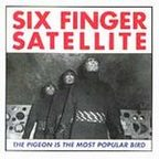 Six Finger Satellite - The Pigeon Is The Most Popular Bird