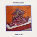 Skeleton Crew (US) - Learn To Talk