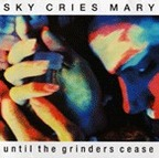 Sky Cries Mary - Until The Grinders Cease