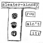 Sleater-Kinney - You Ain't It!