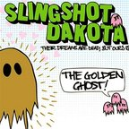 Slingshot Dakota - Their Dreams Are Dead, But Ours Is The Golden Ghost!