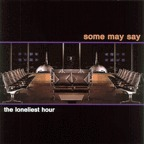 Some May Say - The Loneliest Hour