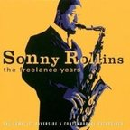 Sonny Rollins - The Freelance Years · The Complete Riverside & Contemporary Recordings