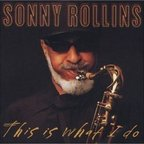 Sonny Rollins - This Is What I Do