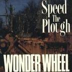 Speed The Plough - Wonder Wheel
