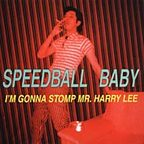 Speedball Baby - I'm Gonna Stomp Mr. Harry Lee