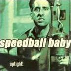 Speedball Baby - Uptight!