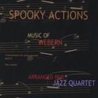 Spooky Actions - Music Of Webern · Arranged For Jazz Quartet