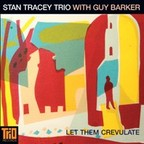 Stan Tracey Trio - Let Them Crevulate