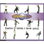 Starmaker - Damn (I Think I Love You)