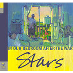 Stars (CA) - In Our Bedroom After The War
