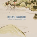 Steve Dawson (US) - I Will Miss The Trumpets And The Drums