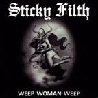 Sticky Filth - Weep Woman Weep