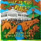 Sticky Filth - What Is This Place? · A New Plymouth Compilation Album