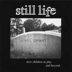 Still Life (US) - Slow Children At Play And Beyond