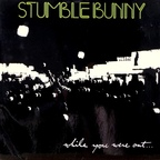 Stumblebunny - While You Were Out...