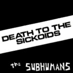 Subhumans (CA) - Death To The Sickoids