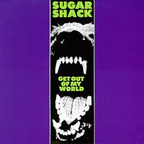 Sugar Shack - Get Out Of My World